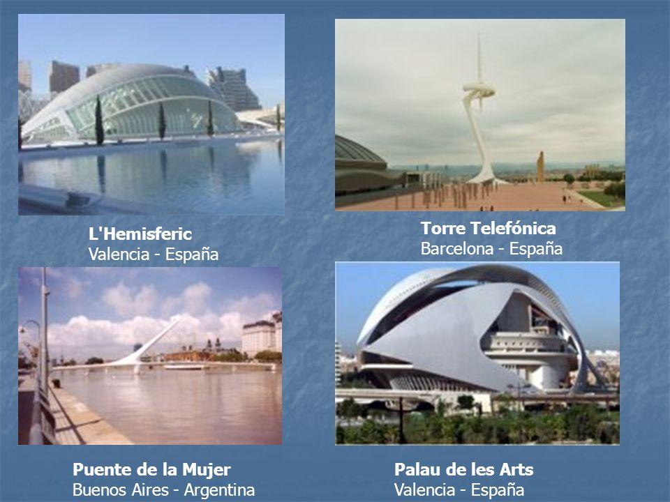 Palau de les Arts Valencia - España Puente de la Mujer Buenos Aires - Argentina L'Hemisferic Valencia - España Torre Telefónica Barcelona - España