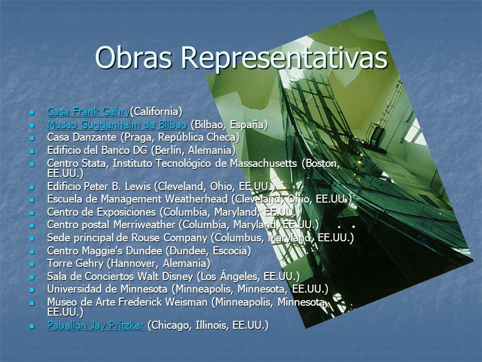 Obras Representativas Casa Frank Gehry(California) Casa Frank Gehry(California) Casa Frank Gehry Casa Frank Gehry Museo Guggenheim de Bilbao (Bilbao,