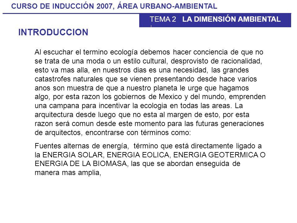 CURSO DE INDUCCIÓN 2007, ÁREA URBANO-AMBIENTAL TEMA 2 ASPECTOS AMBIENTALES Al escuchar el termino ecología debemos hacer conciencia de que no se trata