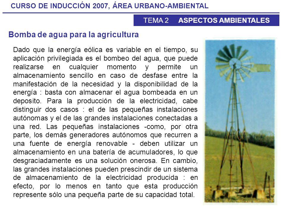 CURSO DE INDUCCIÓN 2007, ÁREA URBANO-AMBIENTAL TEMA 2 ASPECTOS AMBIENTALES Dado que la energía eólica es variable en el tiempo, su aplicación privileg