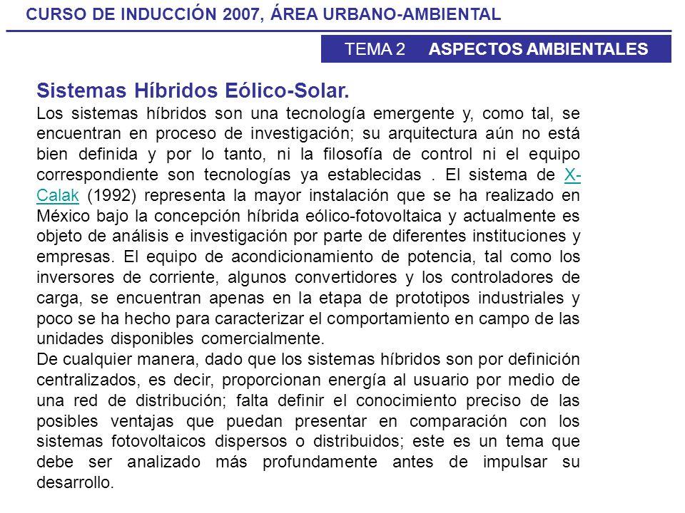 CURSO DE INDUCCIÓN 2007, ÁREA URBANO-AMBIENTAL TEMA 2 ASPECTOS AMBIENTALES Sistemas Híbridos Eólico-Solar. Los sistemas híbridos son una tecnología em