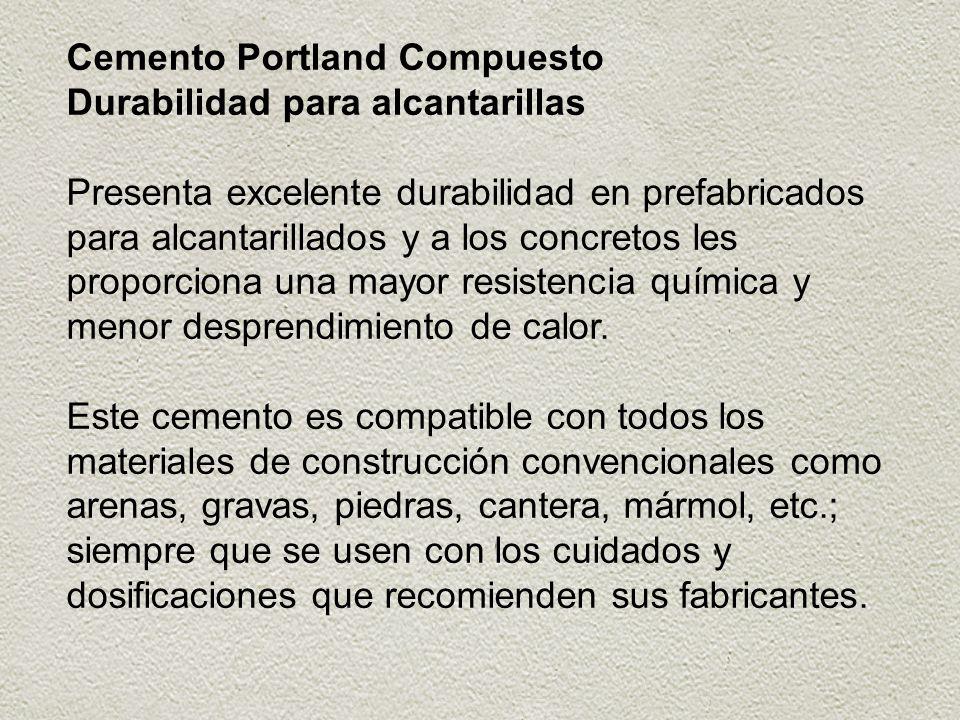 Cemento Portland Compuesto Durabilidad para alcantarillas Presenta excelente durabilidad en prefabricados para alcantarillados y a los concretos les p