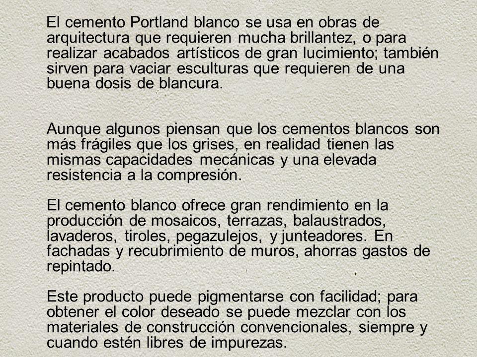 El cemento Portland blanco se usa en obras de arquitectura que requieren mucha brillantez, o para realizar acabados artísticos de gran lucimiento; tam