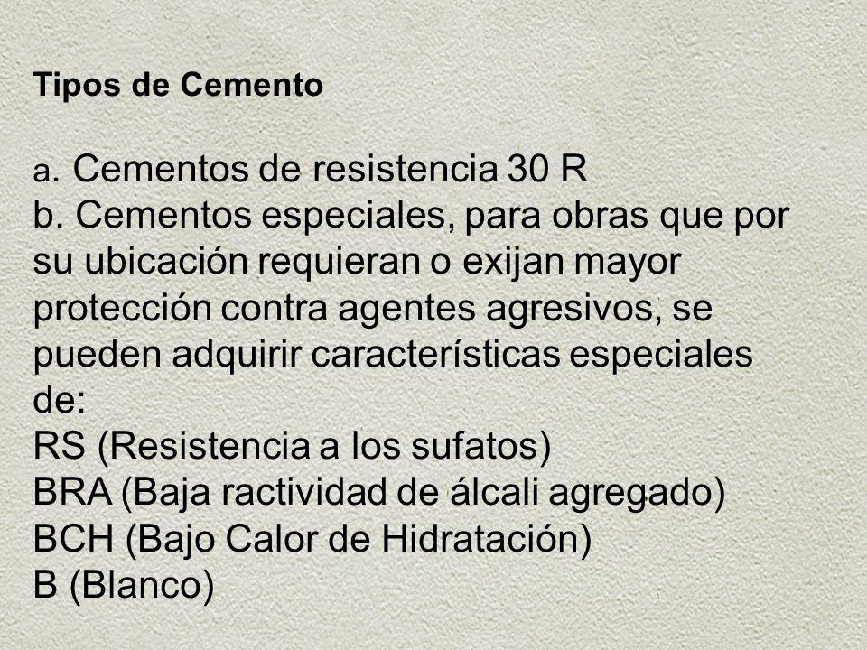 Tipos de Cemento a. Cementos de resistencia 30 R b. Cementos especiales, para obras que por su ubicación requieran o exijan mayor protección contra ag