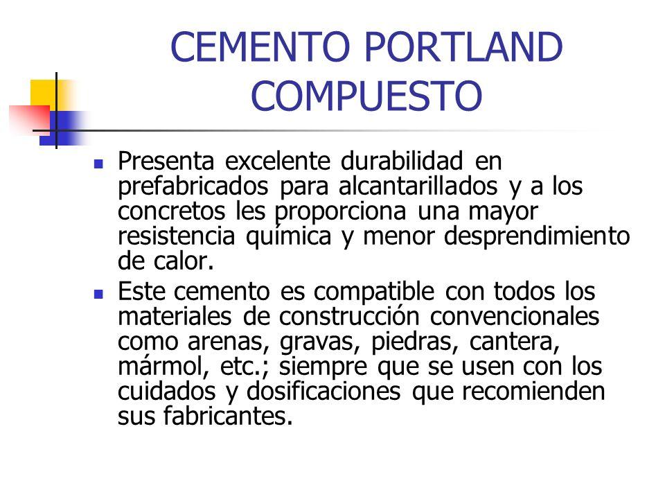 CEMENTO PORTLAND COMPUESTO Presenta excelente durabilidad en prefabricados para alcantarillados y a los concretos les proporciona una mayor resistenci