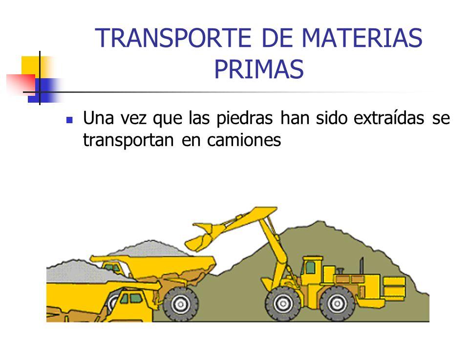 TRANSPORTE DE MATERIAS PRIMAS Una vez que las piedras han sido extraídas se transportan en camiones