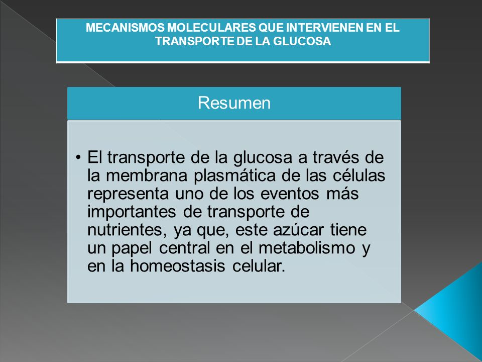 MECANISMOS MOLECULARES QUE INTERVIENEN EN EL TRANSPORTE DE LA GLUCOSA Resumen El transporte de la glucosa a través de la membrana plasmática de las cé