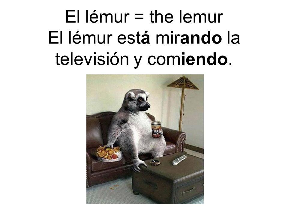 El lémur = the lemur El lémur está mirando la televisión y comiendo.