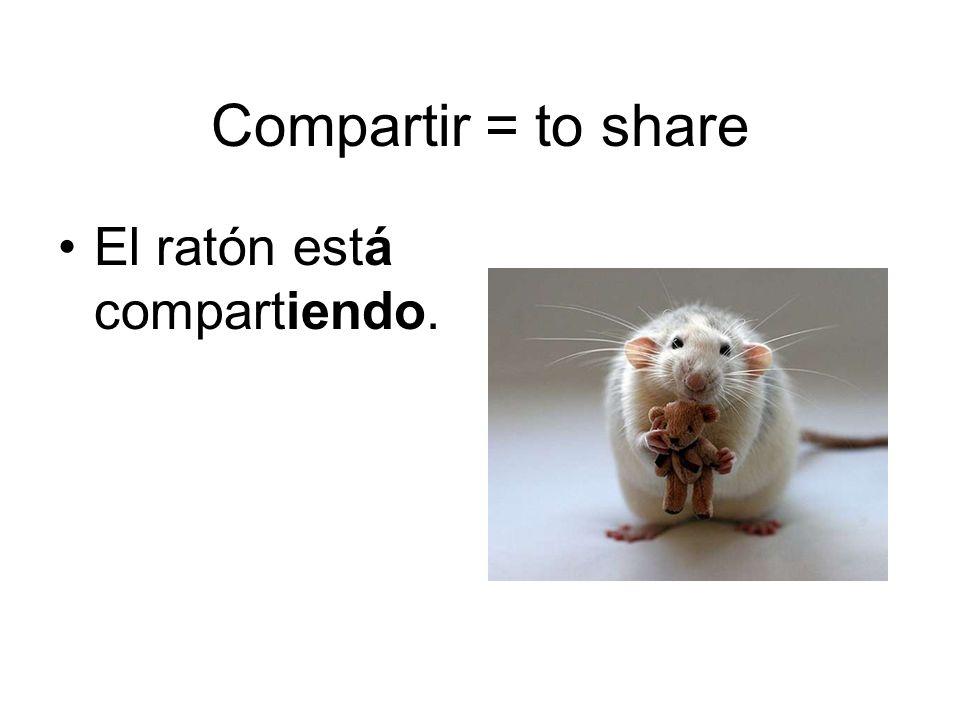 Compartir = to share El ratón está compartiendo.