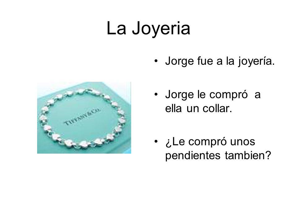 La Joyeria Jorge fue a la joyería. Jorge le compró a ella un collar.