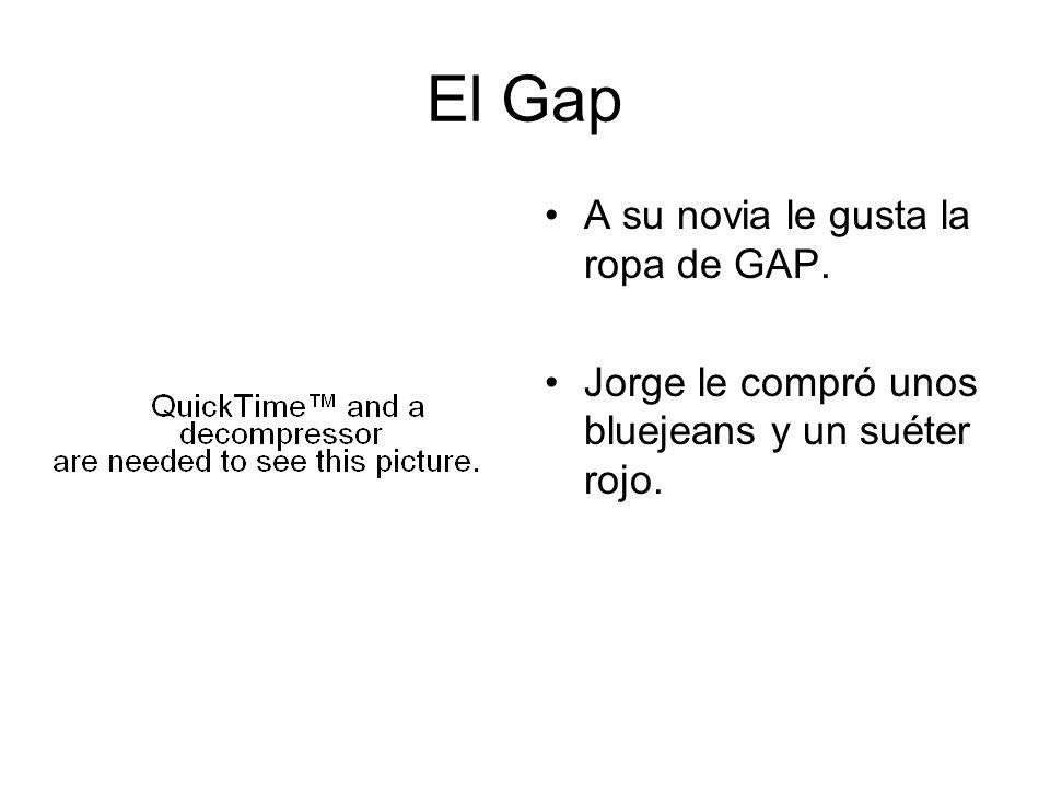 El Gap A su novia le gusta la ropa de GAP. Jorge le compró unos bluejeans y un suéter rojo.