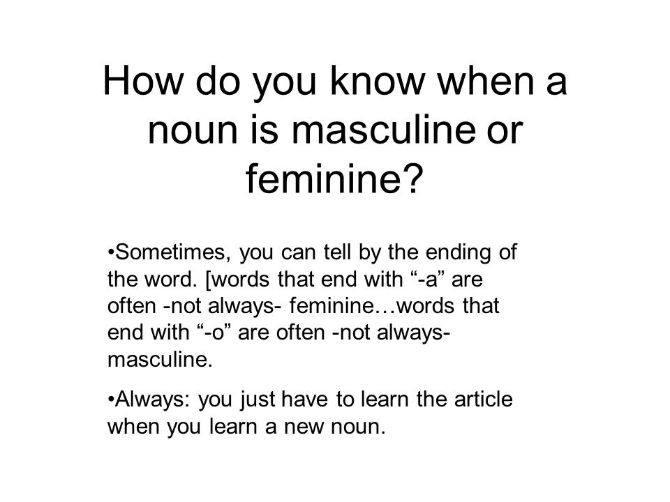 How do you know when a noun is masculine or feminine? Sometimes, you can tell by the ending of the word. [words that end with -a are often -not always