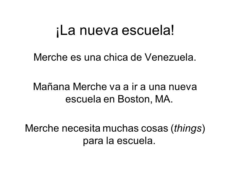¡La nueva escuela! Merche es una chica de Venezuela. Mañana Merche va a ir a una nueva escuela en Boston, MA. Merche necesita muchas cosas (things) pa