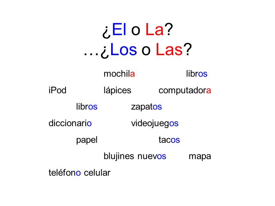 ¿El o La? …¿Los o Las? mochilalibros iPodlápicescomputadora libroszapatos diccionario videojuegos papeltacos blujines nuevos mapa teléfono celular