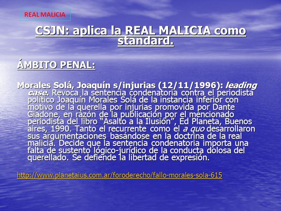 CSJN: aplica la REAL MALICIA como standard. ÁMBITO PENAL: Morales Solá, Joaquín s/injurias (12/11/1996): leading case. Revoca la sentencia condenatori