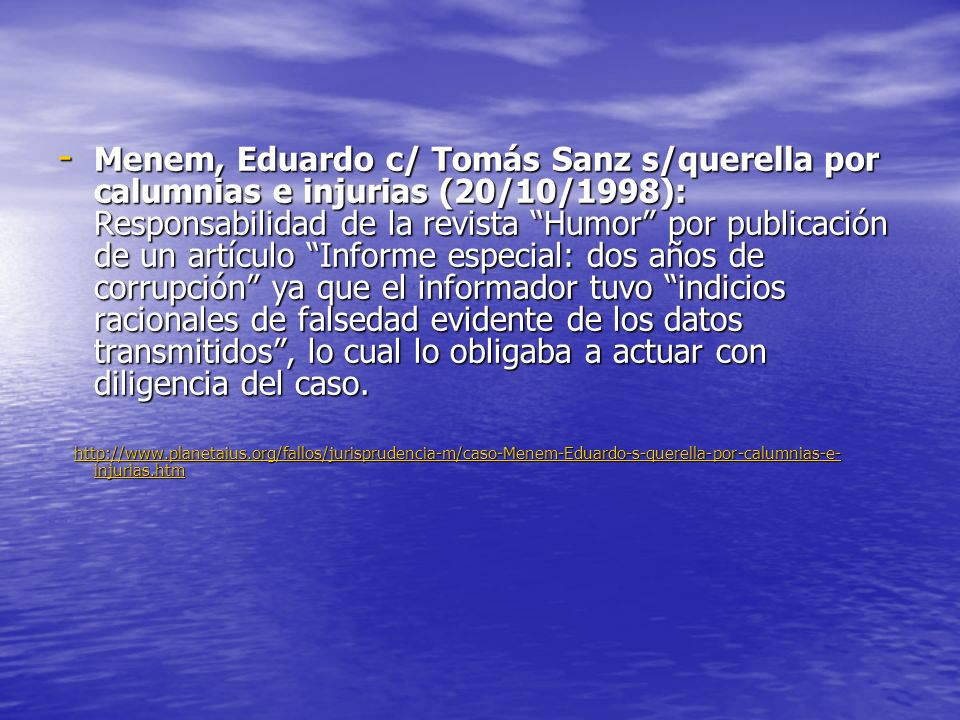 - Menem, Eduardo c/ Tomás Sanz s/querella por calumnias e injurias (20/10/1998): Responsabilidad de la revista Humor por publicación de un artículo In