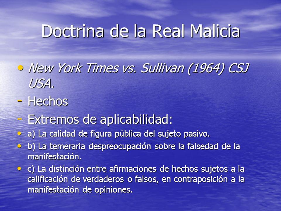 Doctrina de la Real Malicia New York Times vs. Sullivan (1964) CSJ USA. New York Times vs. Sullivan (1964) CSJ USA. - Hechos - Extremos de aplicabilid