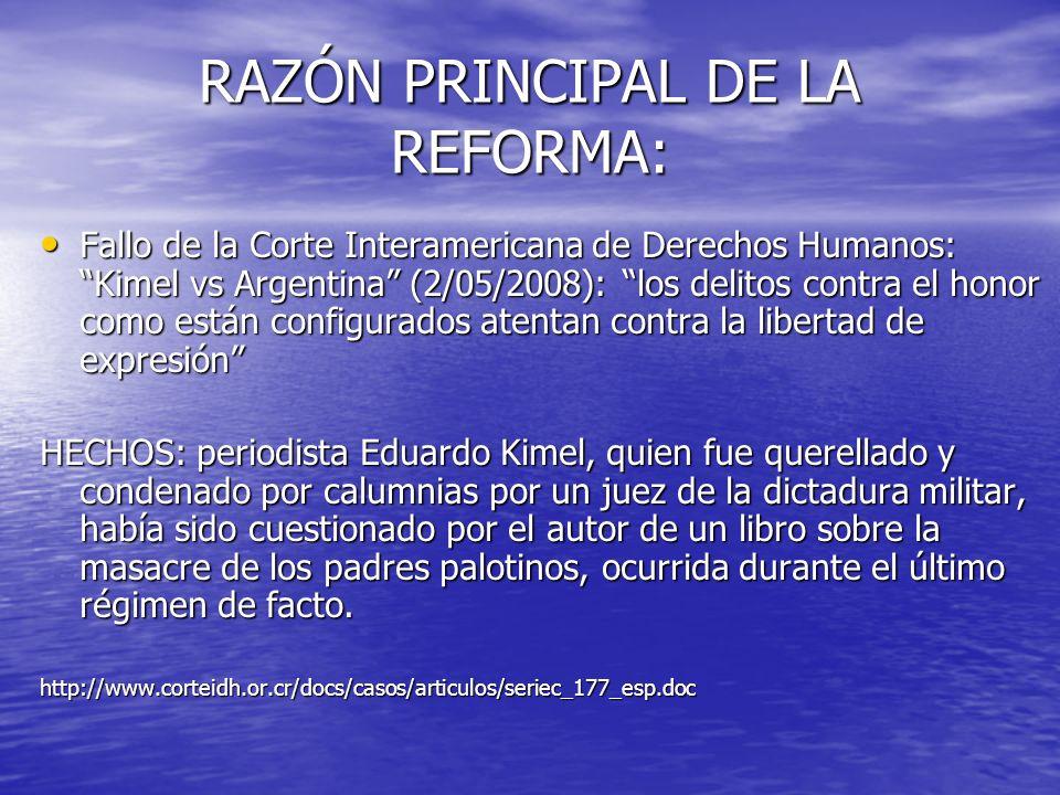 RAZÓN PRINCIPAL DE LA REFORMA: Fallo de la Corte Interamericana de Derechos Humanos: Kimel vs Argentina (2/05/2008): los delitos contra el honor como