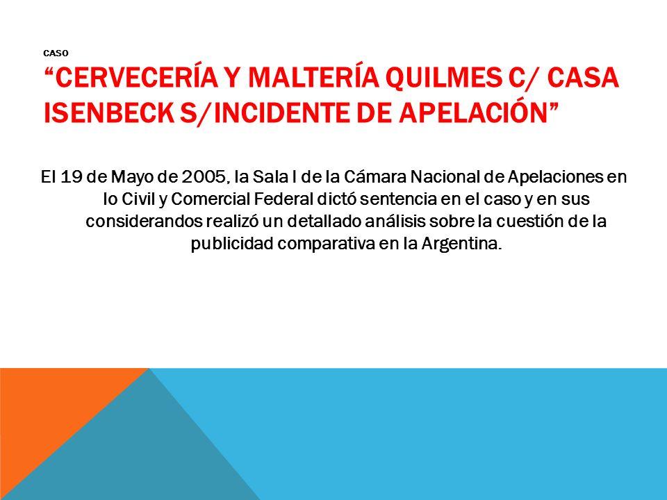 CASO CERVECERÍA Y MALTERÍA QUILMES C/ CASA ISENBECK S/INCIDENTE DE APELACIÓN El 19 de Mayo de 2005, la Sala I de la Cámara Nacional de Apelaciones en