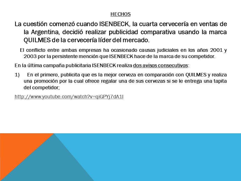 HECHOS La cuestión comenzó cuando ISENBECK, la cuarta cervecería en ventas de la Argentina, decidió realizar publicidad comparativa usando la marca QU