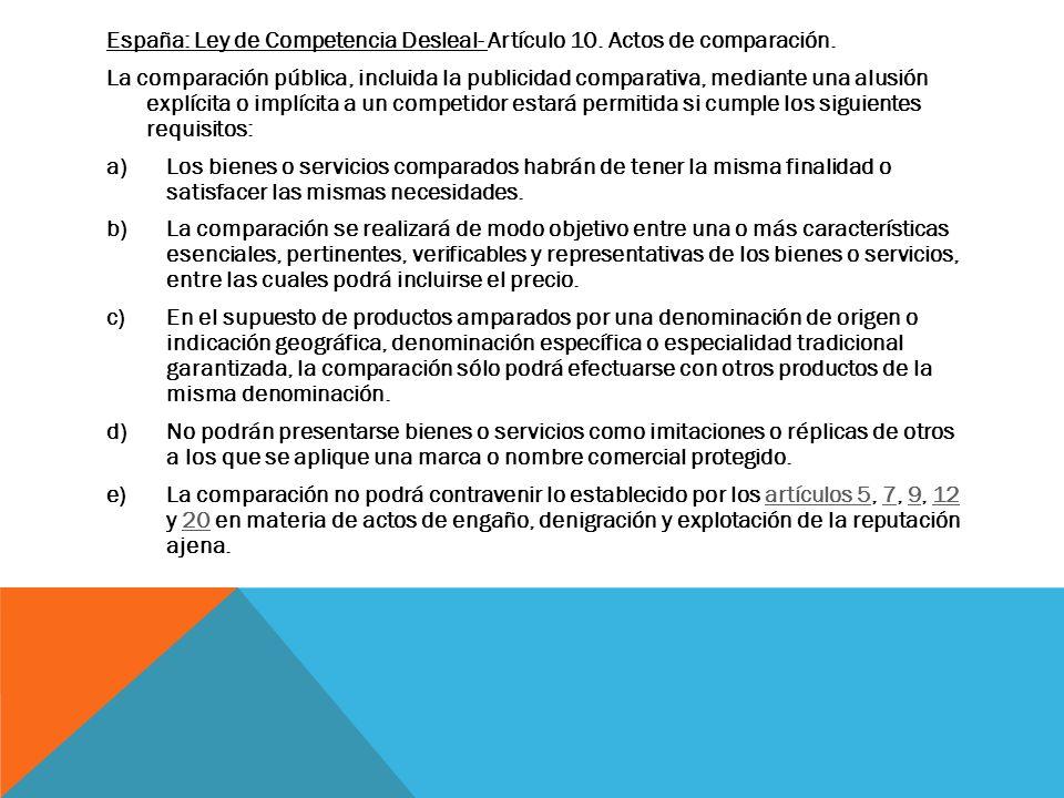 España: Ley de Competencia Desleal- Artículo 10. Actos de comparación. La comparación pública, incluida la publicidad comparativa, mediante una alusió