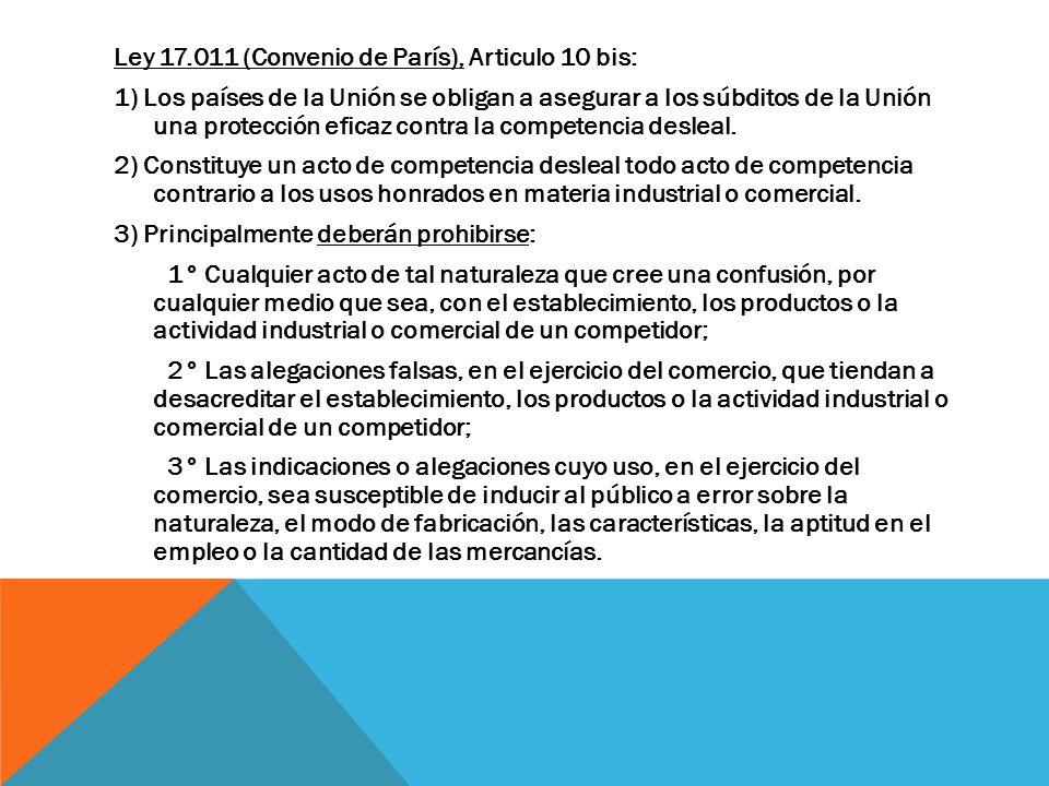 Ley 17.011 (Convenio de París), Articulo 10 bis: 1) Los países de la Unión se obligan a asegurar a los súbditos de la Unión una protección eficaz cont