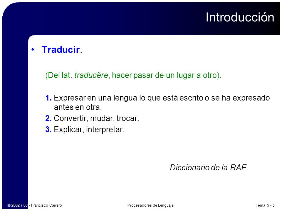 Tema 5 - 16Procesadores de Lenguaje© 2002 / 03 - Francisco Carrero Definiciones dirigidas por la sintaxis Forma de una DDS.