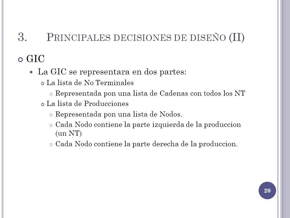 3. P RINCIPALES DECISIONES DE DISEÑO (II) GIC La GIC se representara en dos partes: La lista de No Terminales Representada pon una lista de Cadenas co