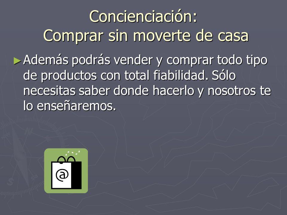 Concienciación: Comprar sin moverte de casa Además podrás vender y comprar todo tipo de productos con total fiabilidad.