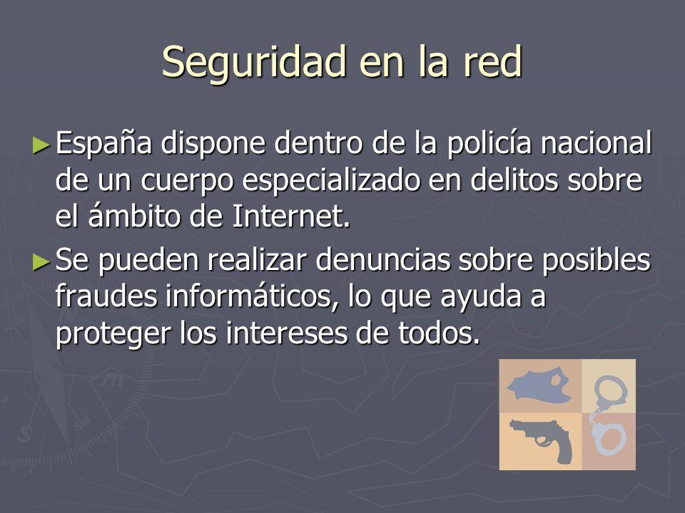 Seguridad en la red España dispone dentro de la policía nacional de un cuerpo especializado en delitos sobre el ámbito de Internet.