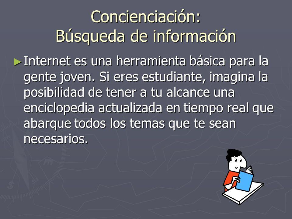 Concienciación: Búsqueda de información Internet es una herramienta básica para la gente joven.
