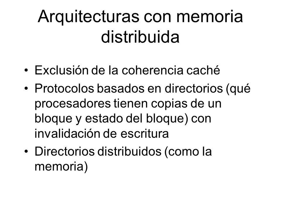 Arquitecturas con memoria distribuida Exclusión de la coherencia caché Protocolos basados en directorios (qué procesadores tienen copias de un bloque