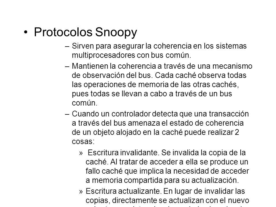Protocolos Snoopy –Sirven para asegurar la coherencia en los sistemas multiprocesadores con bus común. –Mantienen la coherencia a través de una mecani