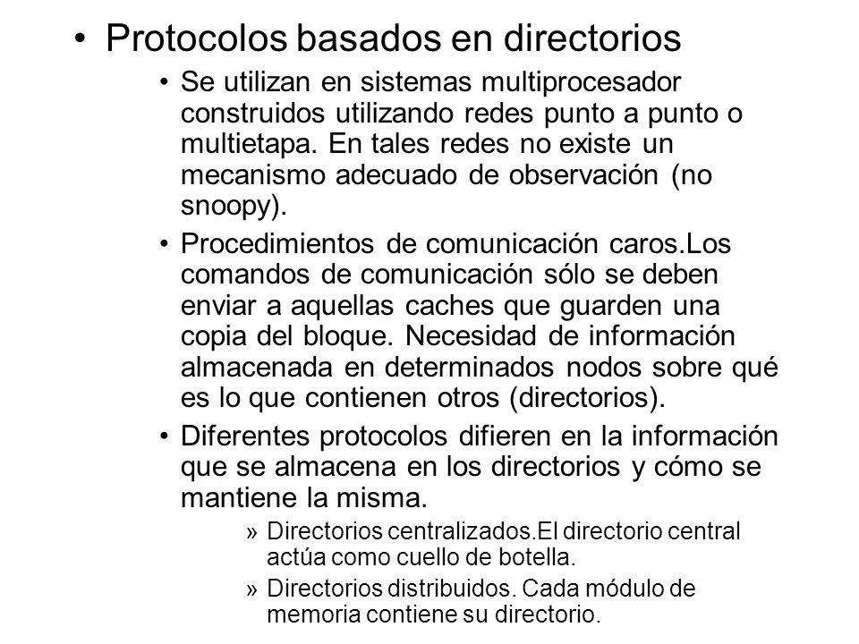 Protocolos basados en directorios Se utilizan en sistemas multiprocesador construidos utilizando redes punto a punto o multietapa. En tales redes no e