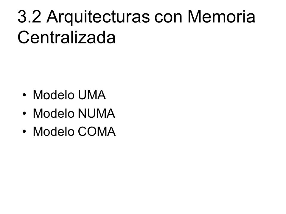 Modelo UMA –Memoria física uniformemente compartida por todos los procesadores –Todos los procesadores presentan el mismo tiempo de acceso a todas las palabras de memoria –Cada procesador puede emplear una caché privada –Los periféricos se comparten de la misma manera