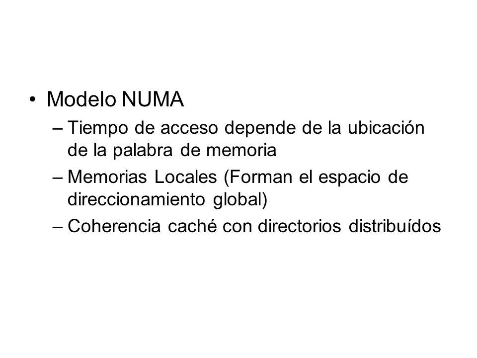 Modelo NUMA –Tiempo de acceso depende de la ubicación de la palabra de memoria –Memorias Locales (Forman el espacio de direccionamiento global) –Coher