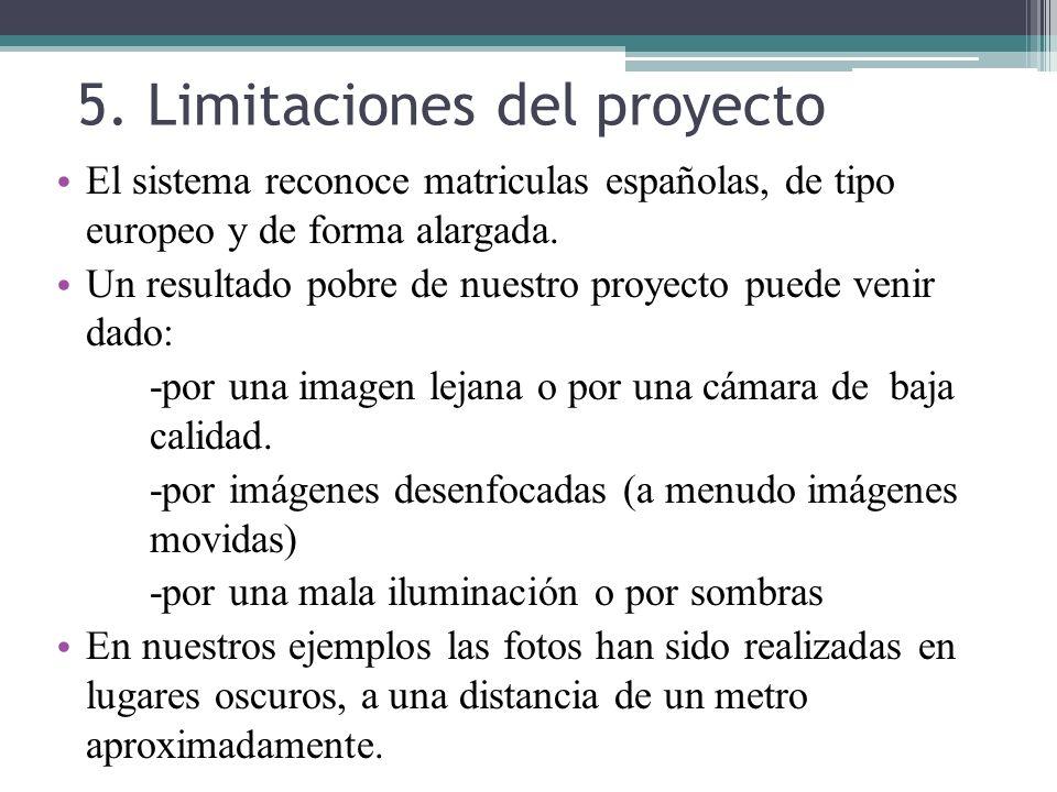 5. Limitaciones del proyecto El sistema reconoce matriculas españolas, de tipo europeo y de forma alargada. Un resultado pobre de nuestro proyecto pue