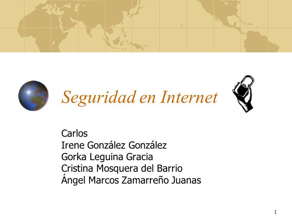 1 Seguridad en Internet Carlos Irene González González Gorka Leguina Gracia Cristina Mosquera del Barrio Ángel Marcos Zamarreño Juanas