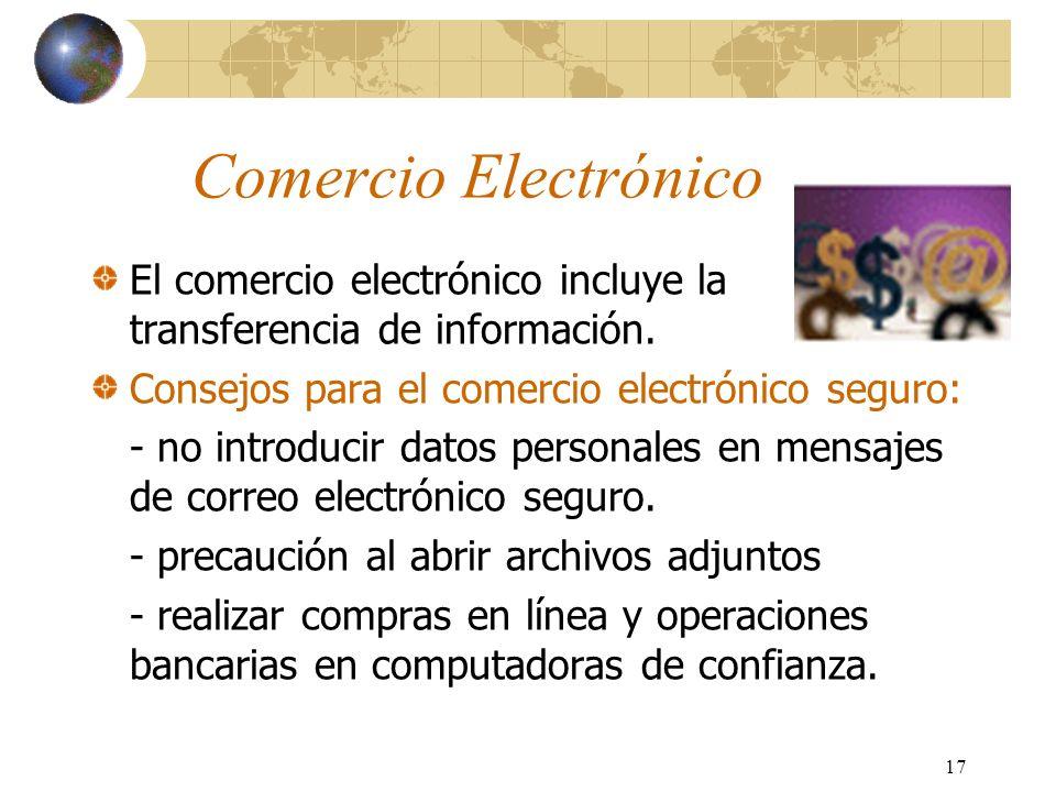 17 Comercio Electrónico El comercio electrónico incluye la transferencia de información. Consejos para el comercio electrónico seguro: - no introducir