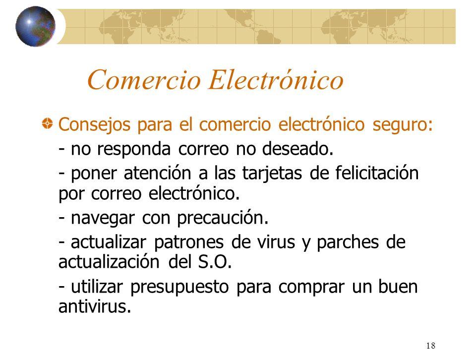 18 Comercio Electrónico Consejos para el comercio electrónico seguro: - no responda correo no deseado. - poner atención a las tarjetas de felicitación