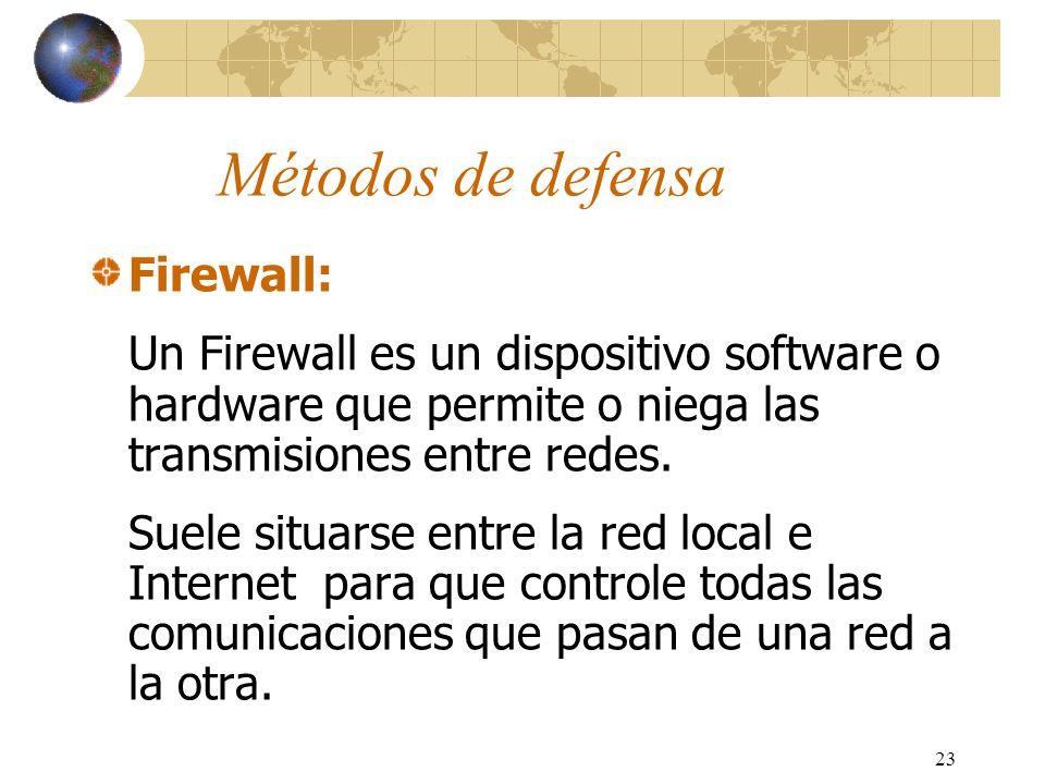 23 Métodos de defensa Firewall: Un Firewall es un dispositivo software o hardware que permite o niega las transmisiones entre redes. Suele situarse en