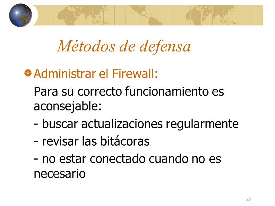 25 Métodos de defensa Administrar el Firewall: Para su correcto funcionamiento es aconsejable: - buscar actualizaciones regularmente - revisar las bit