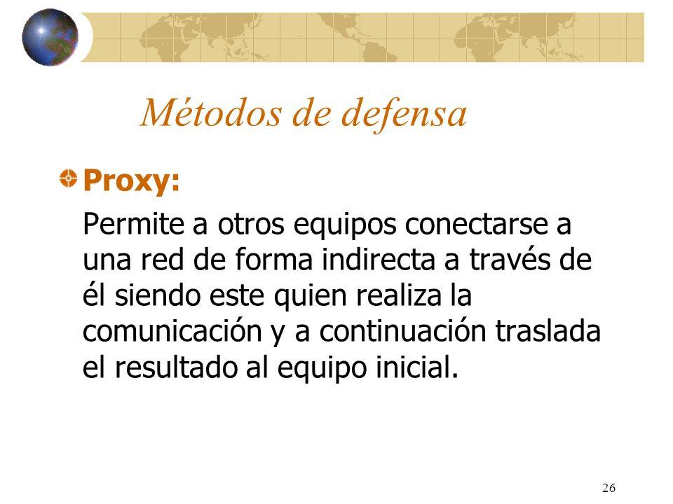 26 Métodos de defensa Proxy: Permite a otros equipos conectarse a una red de forma indirecta a través de él siendo este quien realiza la comunicación