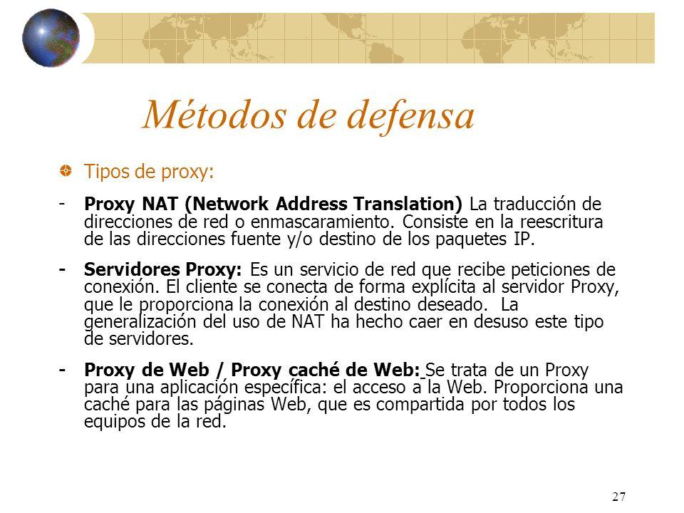 27 Métodos de defensa Tipos de proxy: - Proxy NAT (Network Address Translation) La traducción de direcciones de red o enmascaramiento. Consiste en la