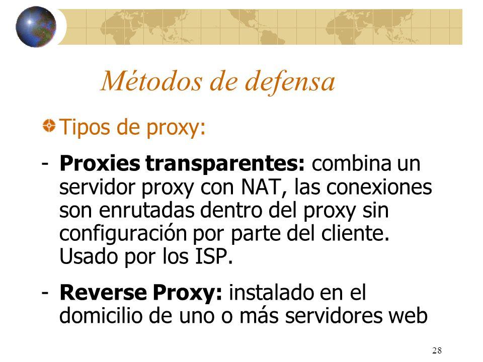 28 Métodos de defensa Tipos de proxy: -Proxies transparentes: combina un servidor proxy con NAT, las conexiones son enrutadas dentro del proxy sin con