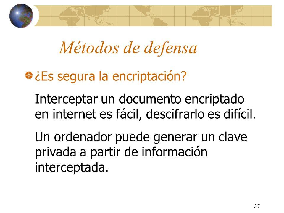 37 Métodos de defensa ¿Es segura la encriptación? Interceptar un documento encriptado en internet es fácil, descifrarlo es difícil. Un ordenador puede