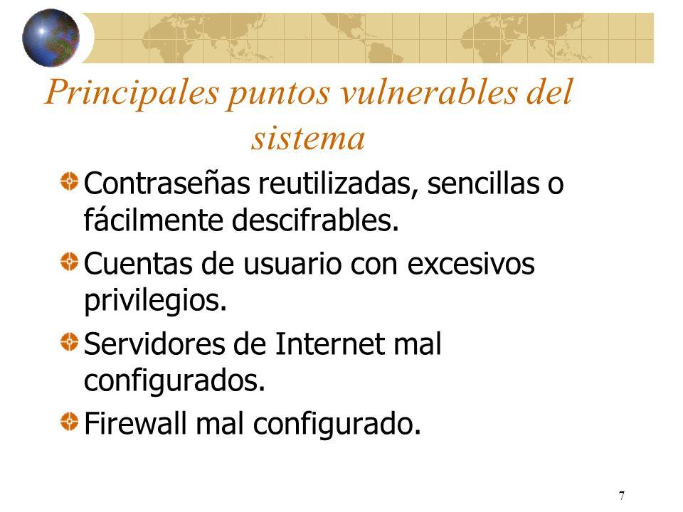 7 Principales puntos vulnerables del sistema Contraseñas reutilizadas, sencillas o fácilmente descifrables. Cuentas de usuario con excesivos privilegi