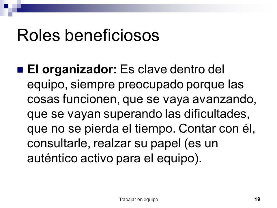 Trabajar en equipo19 Roles beneficiosos El organizador: Es clave dentro del equipo, siempre preocupado porque las cosas funcionen, que se vaya avanzan