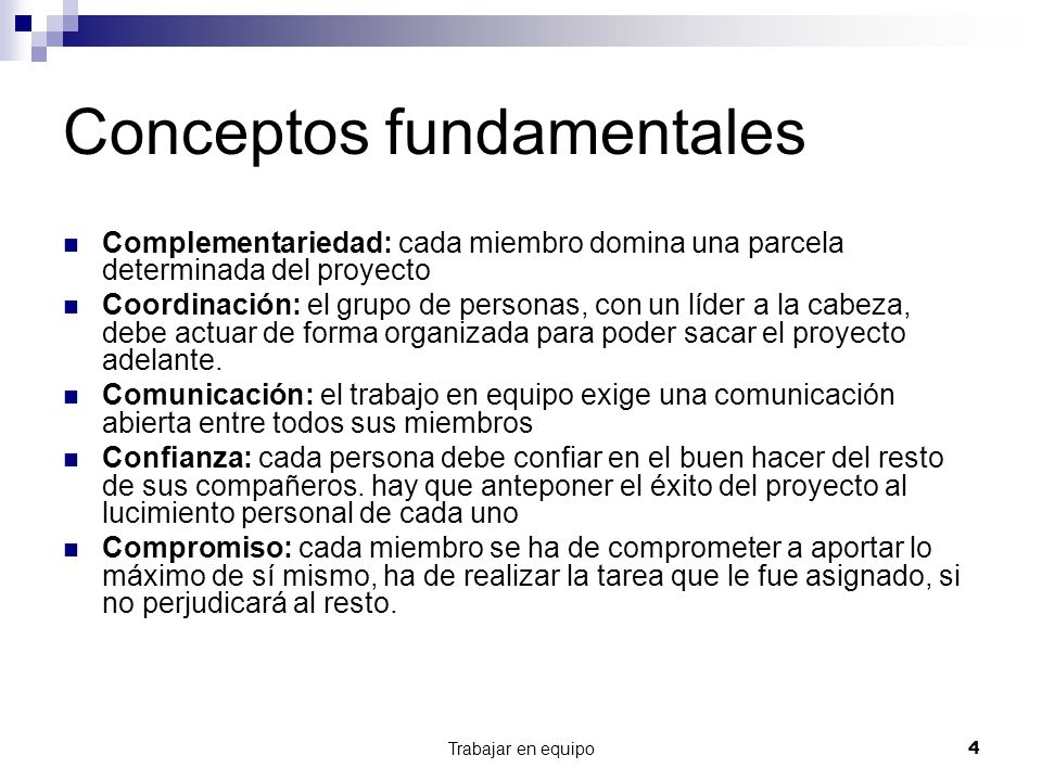Trabajar en equipo4 Conceptos fundamentales Complementariedad: cada miembro domina una parcela determinada del proyecto Coordinación: el grupo de pers