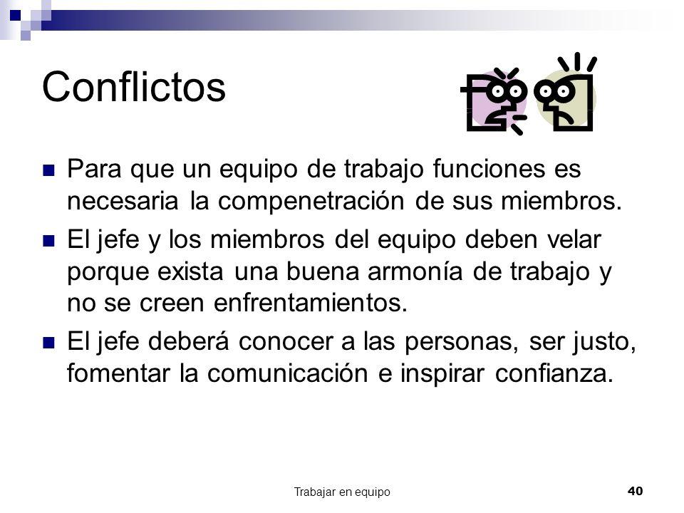 Trabajar en equipo40 Conflictos Para que un equipo de trabajo funciones es necesaria la compenetración de sus miembros. El jefe y los miembros del equ